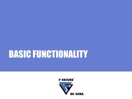 BASIC FUNCTIONALITY. Page 2 Agenda Main topics Policy Manager Communication Understanding communication Information flow Communication modules F-Secure.