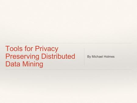 Tools for Privacy Preserving Distributed Data Mining