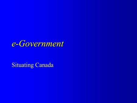 E-Government Situating Canada. Maturity of e-Government Delivery e-government maturity (Accenture) e-government maturity (Accenture) – service maturity.