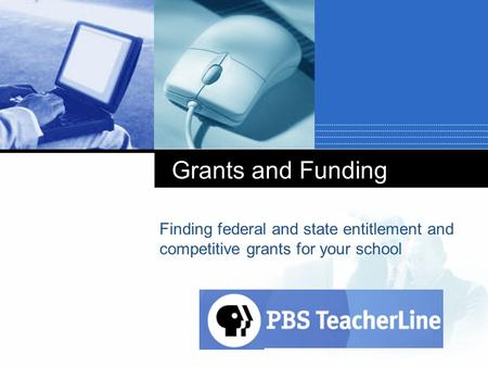 Company LOGO Grants and Funding Finding federal and state entitlement and competitive grants for your school.