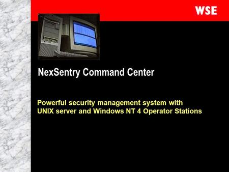 1 NexSentry Command Center Powerful security management system with UNIX server and Windows NT 4 Operator Stations.