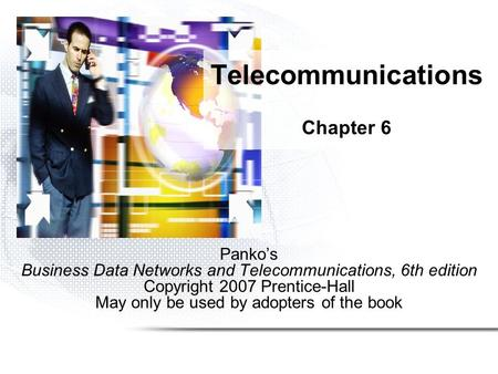 Panko's Business Data Networks and Telecommunications, 6th edition Copyright 2007 Prentice-Hall May only be used by adopters of the book Telecommunications.