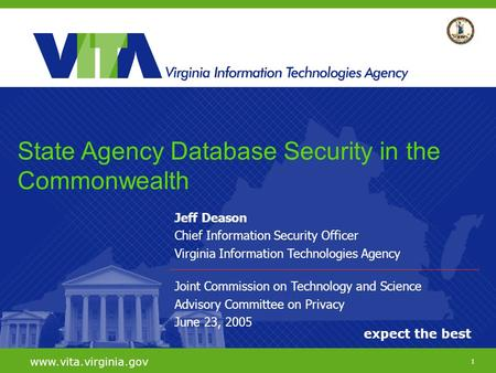 1 expect the best www.vita.virginia.gov Jeff Deason Chief Information Security Officer Virginia Information Technologies Agency Joint Commission on Technology.