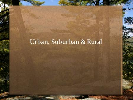 Urban, Suburban & Rural. Urban People often define urban areas, or cities, as land occupied by buildings and other structures used for residences and.