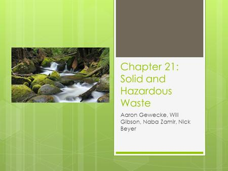 Chapter 21: Solid and Hazardous Waste Aaron Gewecke, Will Gibson, Naba Zamir, Nick Beyer.