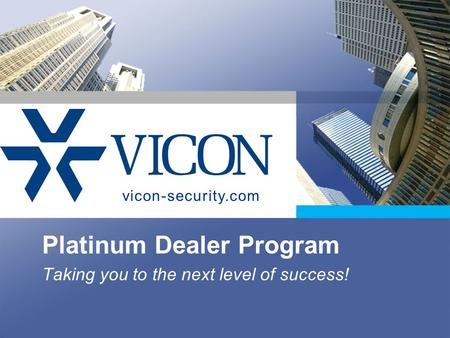 Platinum Dealer Program Taking you to the next level of success! vicon-security.com.