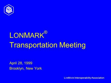 L ON M ARK Interoperability Association L ON M ARK ® Transportation Meeting April 28, 1999 Brooklyn, New York.