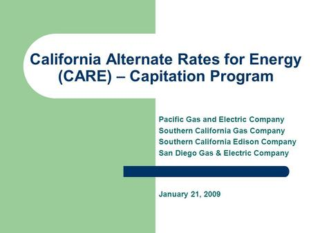 California Alternate Rates for Energy (CARE) – Capitation Program Pacific Gas and Electric Company Southern California Gas Company Southern California.