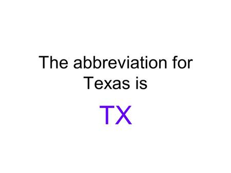 The abbreviation for Texas is TX. The abbreviation for Arkansas is AR.