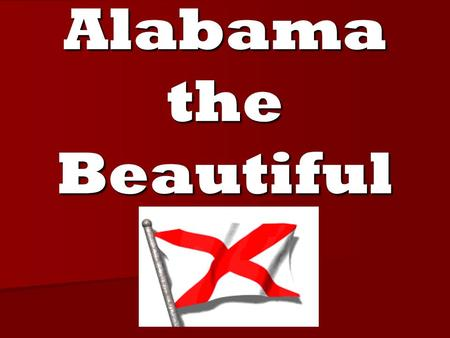 Alabama the Beautiful. Interesting Facts Review Alabama's abbreviation is _____. Alabama's abbreviation is _____. AL AL.
