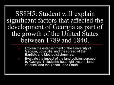 SS8H5: Student will explain significant factors that affected the development of Georgia as part of the growth of the United States between 1789 and 1840.