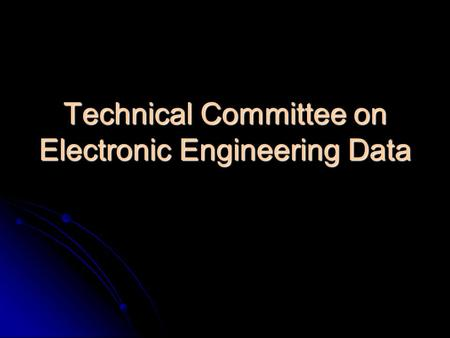 Technical Committee on Electronic Engineering Data.