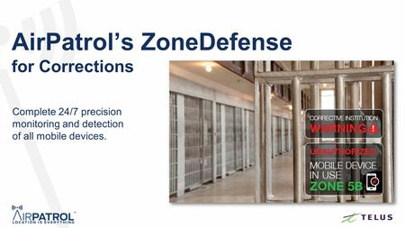 AirPatrol's ZoneDefense for Corrections Complete 24/7 precision monitoring and detection of all mobile devices.