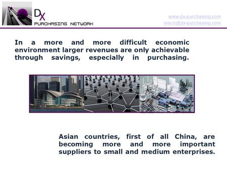 1 DX Purchasing Network Your sourcing partner in Asia In a more and more difficult economic environment larger.