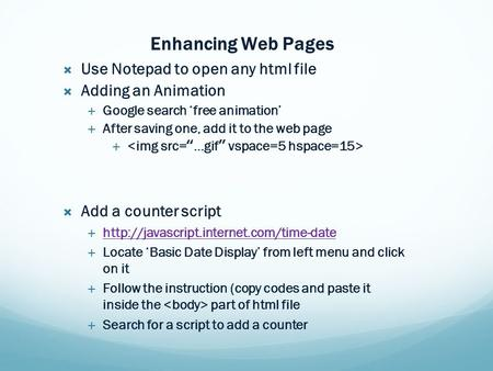 Enhancing Web Pages  Use Notepad to open any html file  Adding an Animation  Google search 'free animation'  After saving one, add it to the web page.