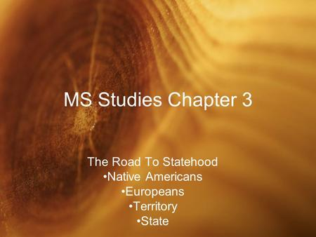<strong>MS</strong> Studies Chapter 3 The Road To Statehood Native Americans Europeans Territory State.