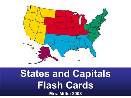 States and Capitals Flash Cards Mrs. Miller 2008.