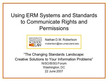 "Nathan D.M. Robertson Using ERM Systems and Standards to Communicate Rights and Permissions ""The Changing Standards Landscape:"