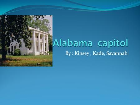 By : Kinsey, Kade, Savannah. Why is Alabama Capitol a historical The Alabama state capitol is located on capitol hill originally goat hill in Montgomery.