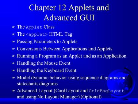 Chapter 12 Applets and Advanced GUI  The Applet Class  The HTML Tag F Passing Parameters to Applets F Conversions Between Applications and Applets F.
