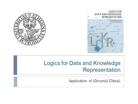 LDK R Logics for Data and Knowledge Representation Application of (Ground) ClassL.