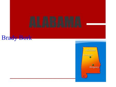 ALABAMA Brady Bork. Alabama's Capital is Montgomery Alabama is in the Southeast region 3 major cities are Dothan, Huntsville and Mobile The Appalachian.