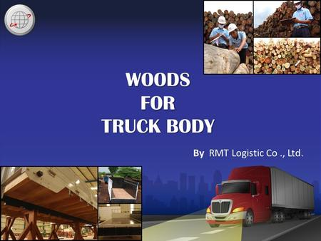 WOODS FOR TRUCK BODY By RMT Logistic Co., Ltd.. From 2545-2560 found that the demand for wood in Thailand has increased by 76.67 million cubic meters.