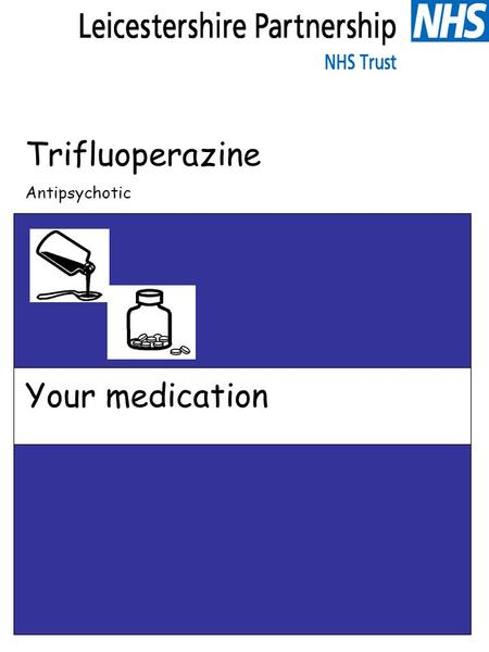 Trifluoperazine Antipsychotic Your medication. Trifluoperazine What is this leaflet for? This leaflet is to help you understand more about your medicine.