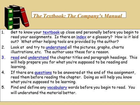 The Textbook: The Company's Manual 1.Get to know your textbook up close and personally before you begin to read your assignments. Is there an index or.