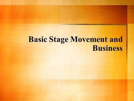 Basic Stage Movement and Business. Movement Visible movements, such as entrances, exits, crosses, sitting, and rising, draw focus (the attention of the.