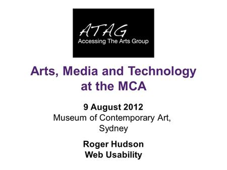 9 August 2012 Museum of Contemporary Art, Sydney Roger Hudson Web Usability Arts, Media and Technology at the MCA.