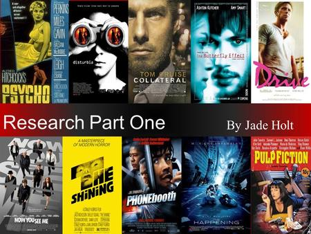 Research Part One By Jade Holt. Genre Thriller refers to a fast-paced adrenaline film that is full of suspense and drama that entices the audience and.