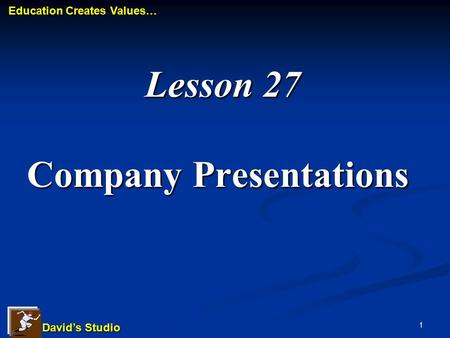 David's Studio David's Studio Education Creates Values… Education Creates Values… 1 Lesson 27 Company Presentations Lesson 27 Company Presentations.