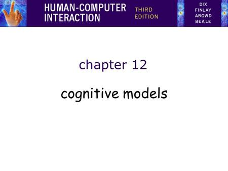 Chapter 12 cognitive models. 2 Cognitive models goal and task hierarchies linguistic physical and device.