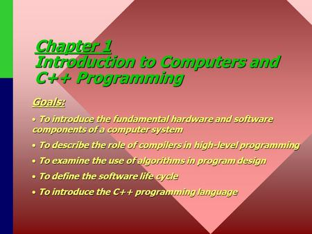 Chapter 1 Introduction to Computers and C++ Programming Goals: To introduce the fundamental hardware and software components of a computer system To introduce.