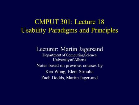 CMPUT 301: Lecture 18 Usability Paradigms and Principles Lecturer: Martin Jagersand Department of Computing Science University of Alberta Notes based on.