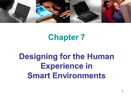 1 Chapter 7 Designing for the Human Experience in Smart Environments.
