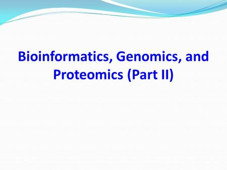 Bioinformatics, Genomics, and Proteomics (Part II)