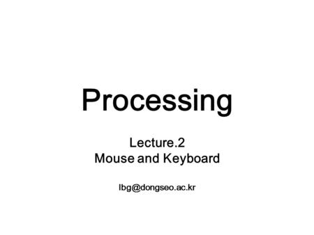 Processing Lecture.2 Mouse and Keyboard