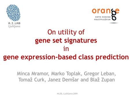 On utility of gene set signatures in gene expression-based class prediction Minca Mramor, Marko Toplak, Gregor Leban, Tomaž Curk, Janez Demšar and Blaž.