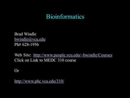 Bioinformatics Brad Windle Ph# 628-1956 Web Site: