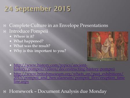  Complete Culture in an Envelope Presentations  Introduce Pompeii  Where is it?  What happened?  What was the result?  Why is this important to you?