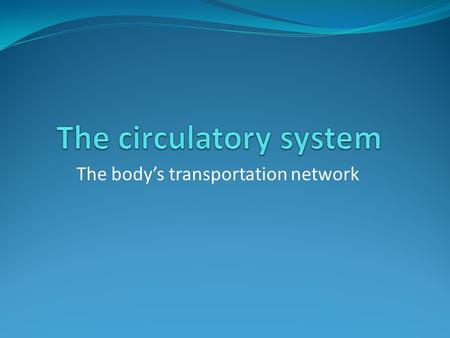 The body's transportation network. Things you should know about the circulatory system It consists mainly of the heart, blood vessels and blood.