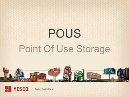 POUS Point Of Use Storage. Agenda POUS AGENDA »Introduction and definition Agenda | »Why / Benefits »Examples »When to Use, Not to Use »How to Implement.