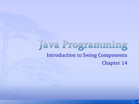 Introduction to Swing Components Chapter 14.  Part of the Java Foundation Classes (JFC)  Provides a rich set of GUI components  Used to create a Java.