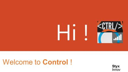 Welcome to Control ! Hi ! Styx Innov. What is Control ? Control is an android application which enables us to remotely control our PC via Wireless Fidelity.