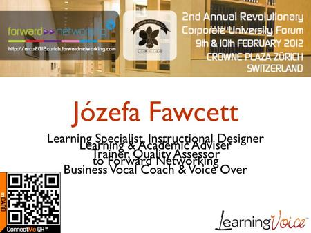Józefa Fawcett Learning & Academic Adviser to Forward Networking Learning Specialist, Instructional Designer Trainer, Quality Assessor Business Vocal Coach.