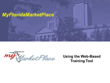 Using the Web-Based Training Tool MyFloridaMarketPlace.