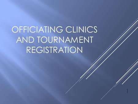 OFFICIATING CLINICS AND TOURNAMENT REGISTRATION 1.