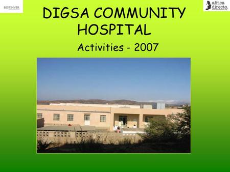 DIGSA COMMUNITY HOSPITAL Activities - 2007. OPD Statistics 2007 Total no. of first visits < 5 yr 3168 Total no. of repeat visits < 5 yr 5246 Total no.